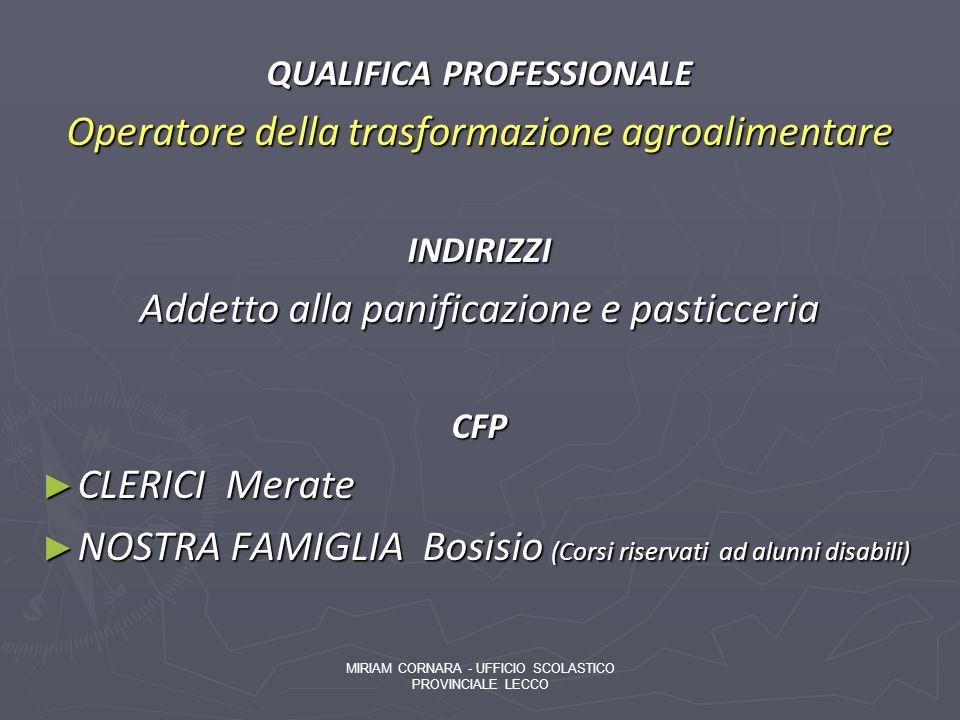 QUALIFICA PROFESSIONALE Operatore della trasformazione agroalimentare INDIRIZZI Addetto alla panificazione e pasticceria CFP CLERICI Merate CLERICI Me