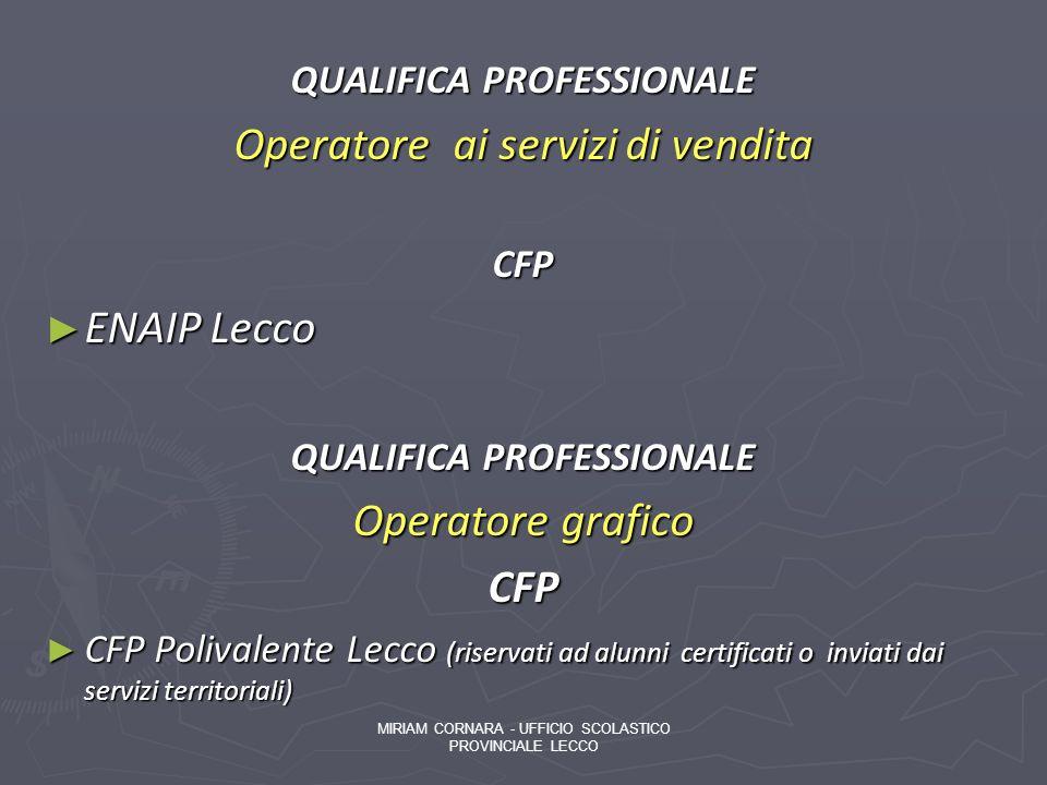 QUALIFICA PROFESSIONALE Operatore ai servizi di vendita CFP ENAIP Lecco ENAIP Lecco QUALIFICA PROFESSIONALE Operatore grafico CFP CFP Polivalente Lecc