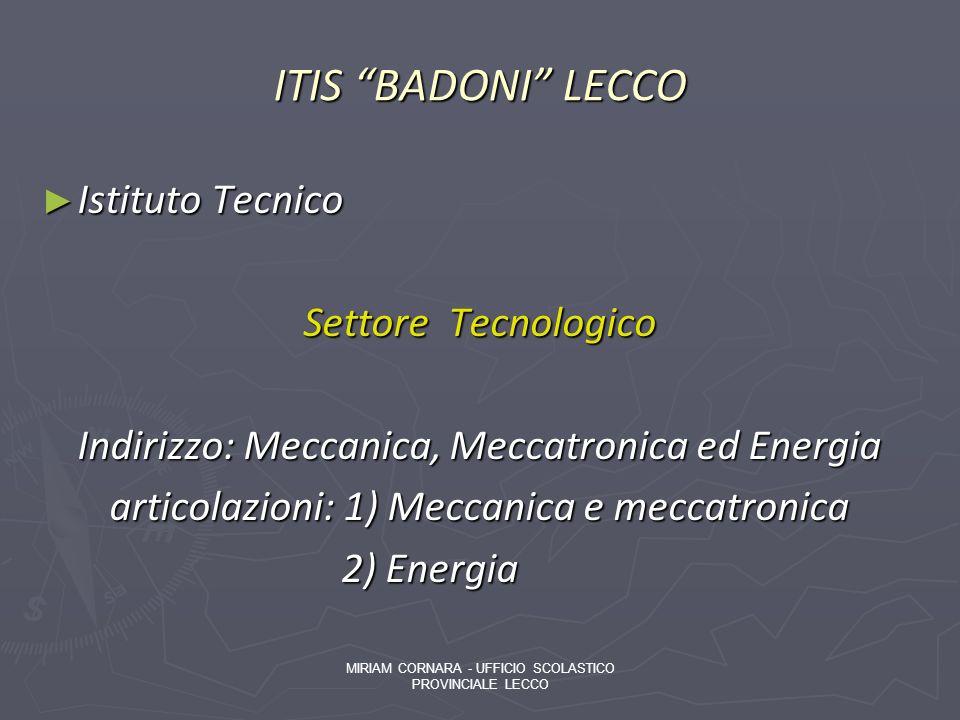 ITIS BADONI LECCO Istituto Tecnico Istituto Tecnico Settore Tecnologico Indirizzo: Meccanica, Meccatronica ed Energia articolazioni: 1) Meccanica e me