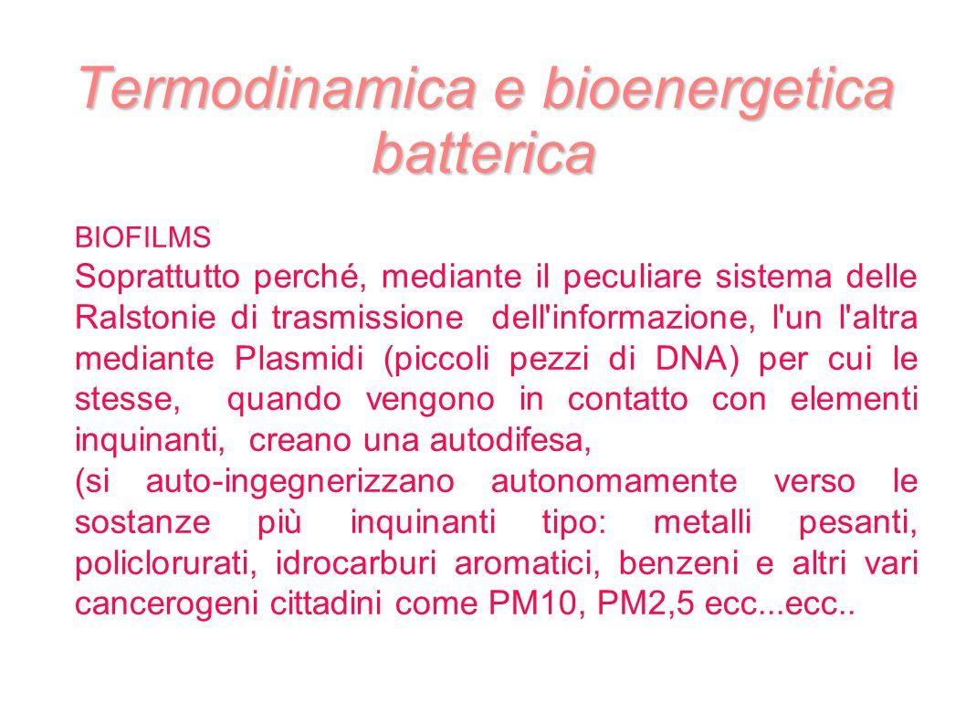 Termodinamica e bioenergetica batterica BIOFILMS Soprattutto perché, mediante il peculiare sistema delle Ralstonie di trasmissione dell'informazione,