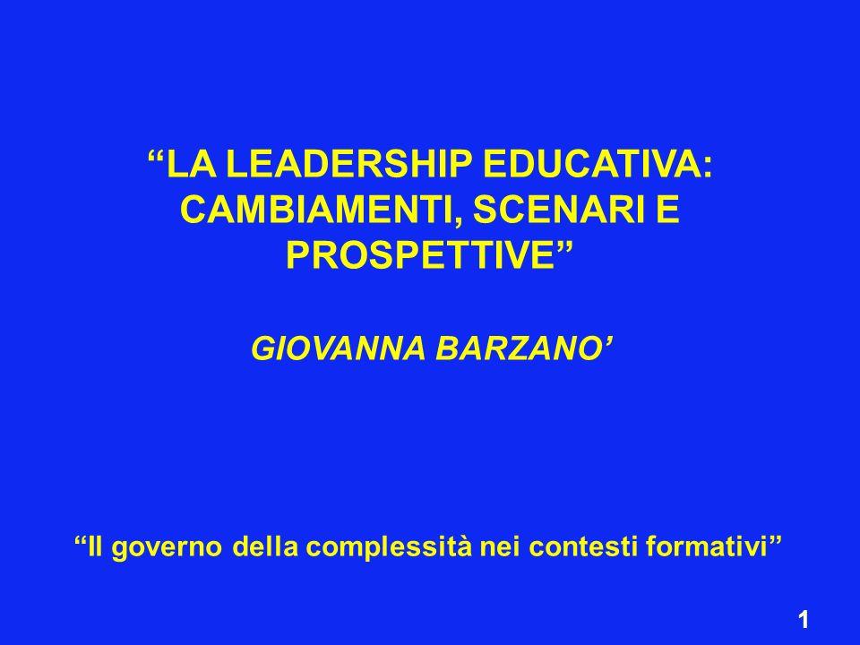 LA LEADERSHIP EDUCATIVA: CAMBIAMENTI, SCENARI E PROSPETTIVE GIOVANNA BARZANO Il governo della complessità nei contesti formativi 1