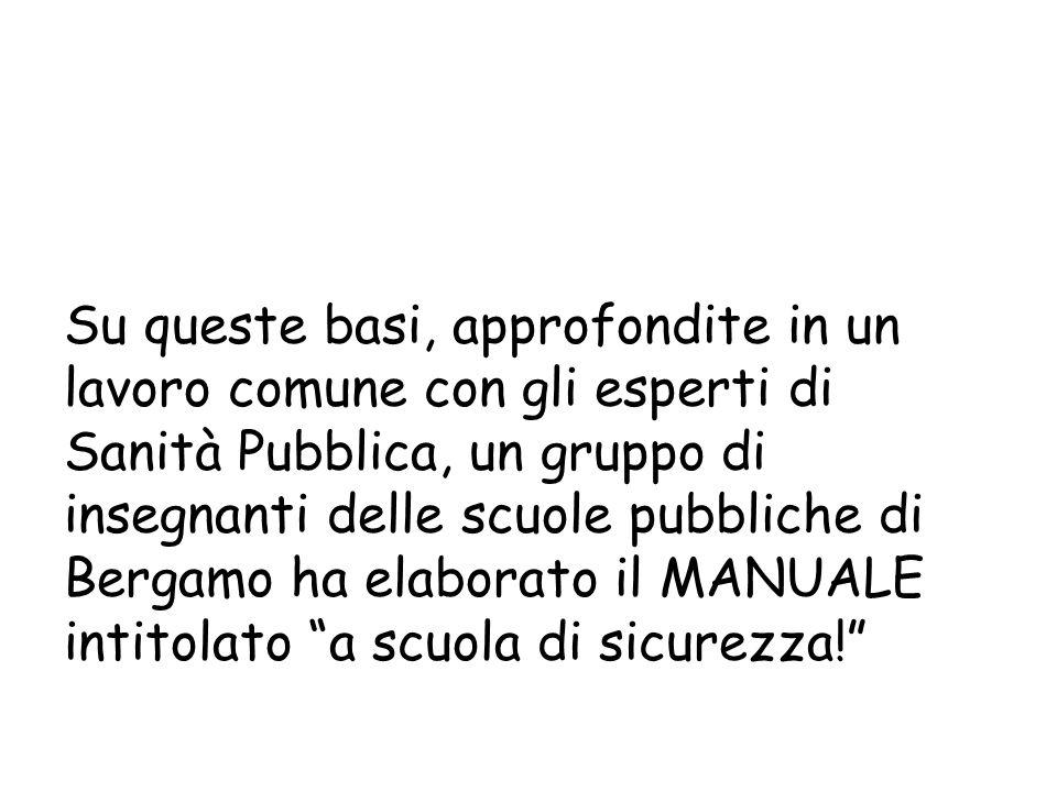 Su queste basi, approfondite in un lavoro comune con gli esperti di Sanità Pubblica, un gruppo di insegnanti delle scuole pubbliche di Bergamo ha elab