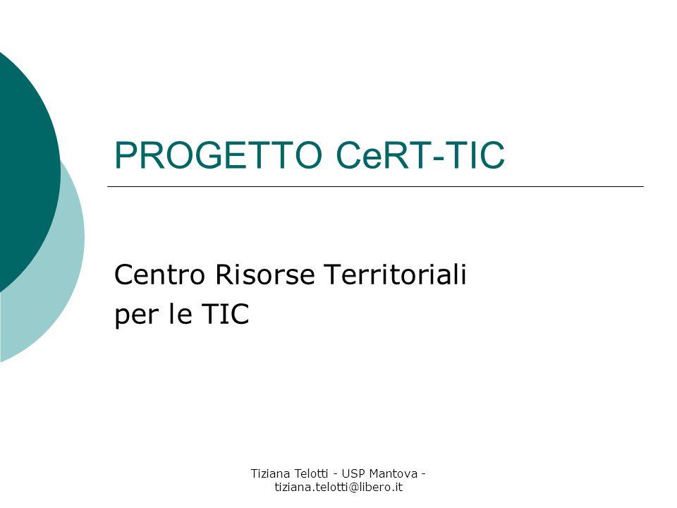 Tiziana Telotti - USP Mantova - tiziana.telotti@libero.it PROGETTO CeRT-TIC Centro Risorse Territoriali per le TIC