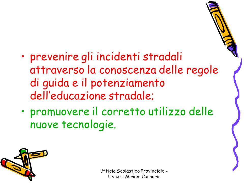 Ufficio Scolastico Provinciale - Lecco - Miriam Cornara prevenire gli incidenti stradali attraverso la conoscenza delle regole di guida e il potenziam