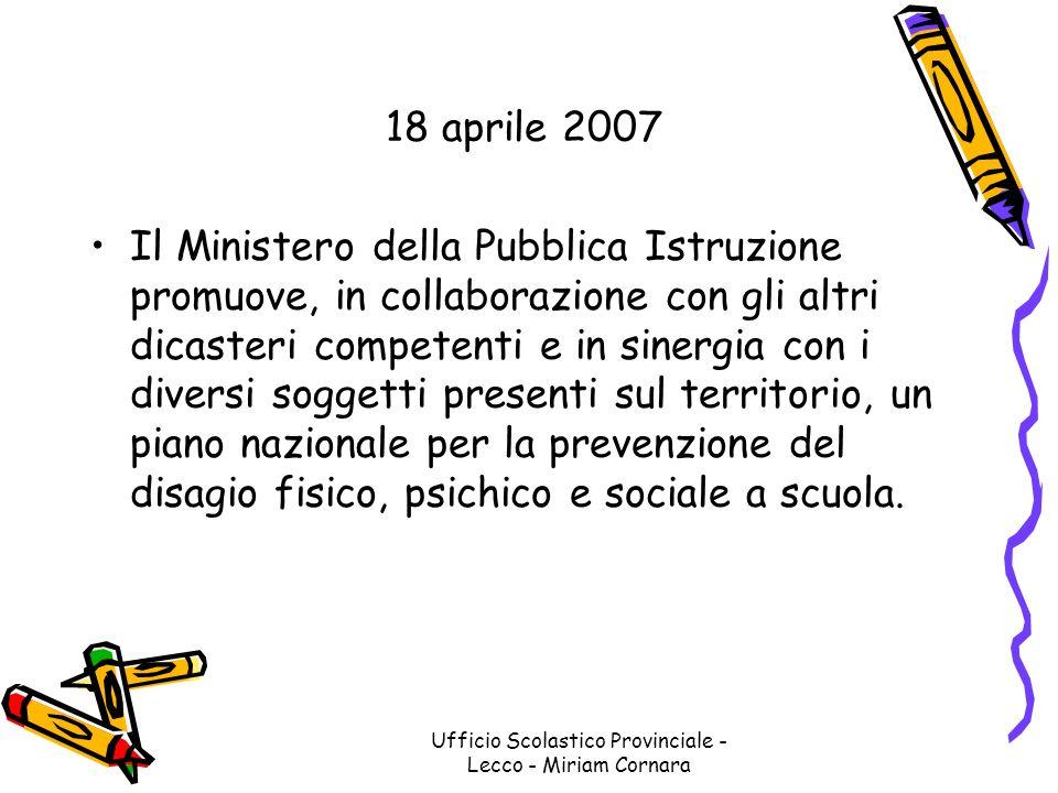 Ufficio Scolastico Provinciale - Lecco - Miriam Cornara 18 aprile 2007 Il Ministero della Pubblica Istruzione promuove, in collaborazione con gli altr