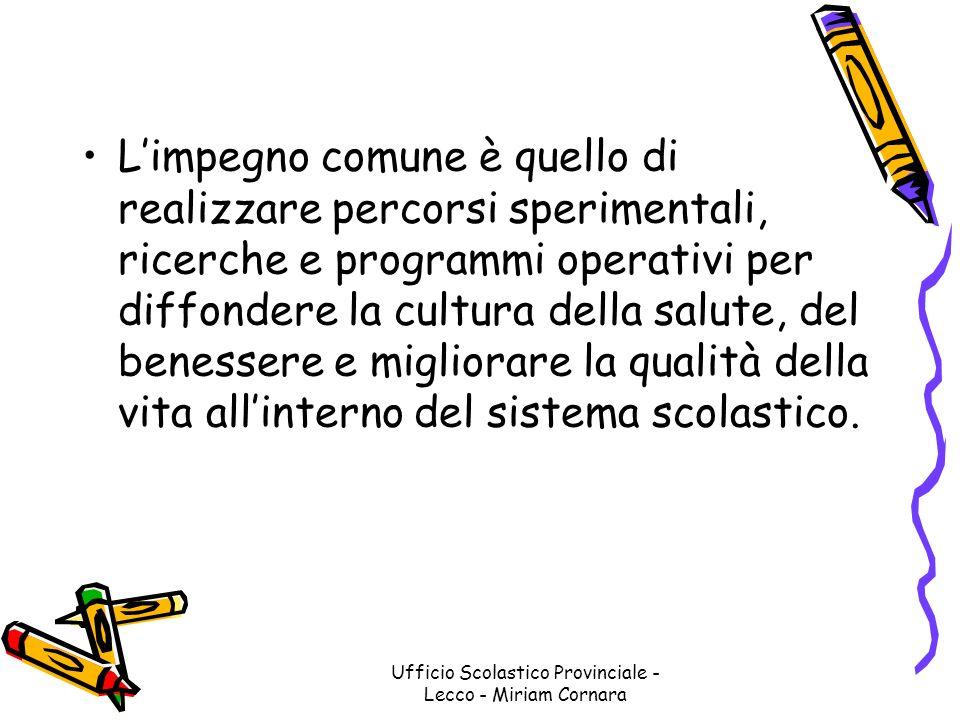 Ufficio Scolastico Provinciale - Lecco - Miriam Cornara Limpegno comune è quello di realizzare percorsi sperimentali, ricerche e programmi operativi p