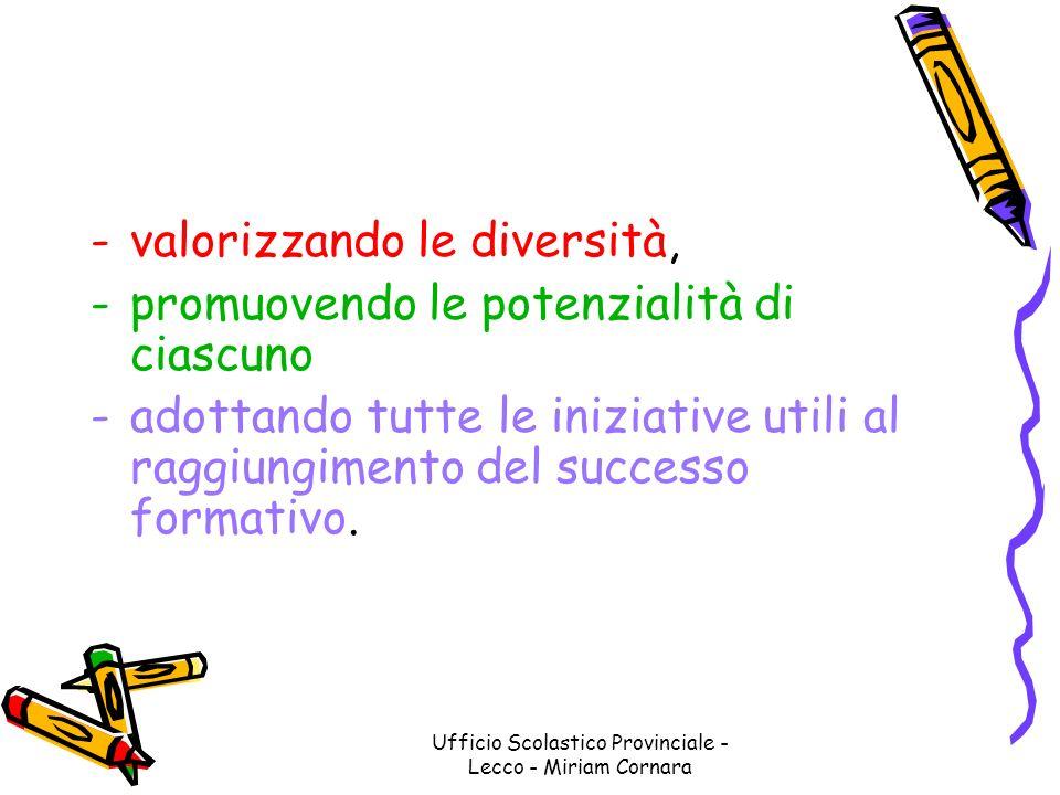 Ufficio Scolastico Provinciale - Lecco - Miriam Cornara -valorizzando le diversità, -promuovendo le potenzialità di ciascuno -adottando tutte le inizi