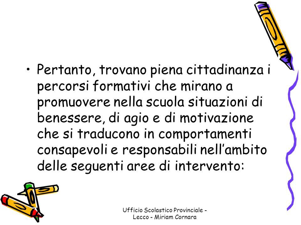 Ufficio Scolastico Provinciale - Lecco - Miriam Cornara Pertanto, trovano piena cittadinanza i percorsi formativi che mirano a promuovere nella scuola
