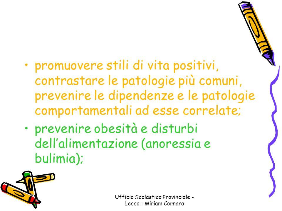 Ufficio Scolastico Provinciale - Lecco - Miriam Cornara promuovere stili di vita positivi, contrastare le patologie più comuni, prevenire le dipendenz