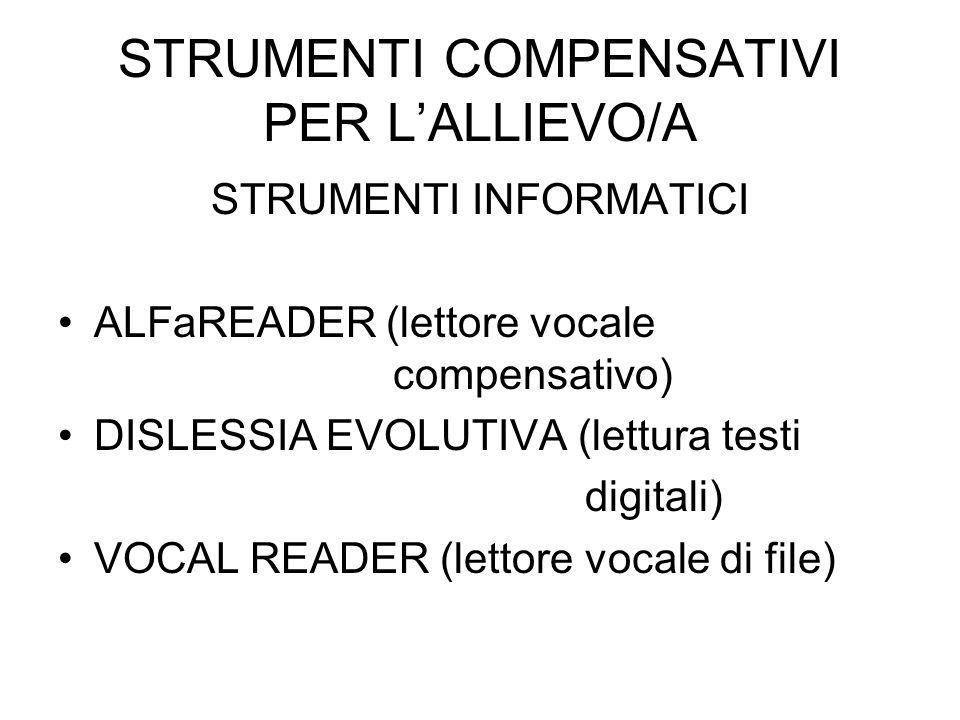 STRUMENTI COMPENSATIVI PER LALLIEVO/A STRUMENTI INFORMATICI ALFaREADER (lettore vocale compensativo) DISLESSIA EVOLUTIVA (lettura testi digitali) VOCAL READER (lettore vocale di file)