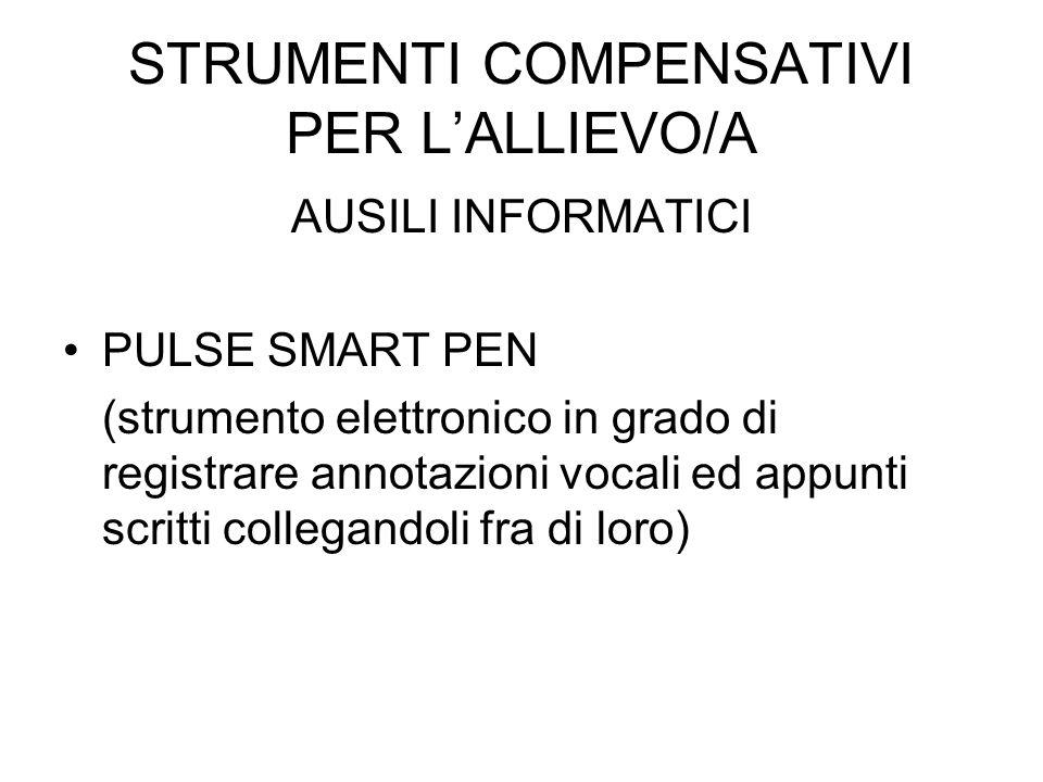 STRUMENTI COMPENSATIVI PER LALLIEVO/A AUSILI INFORMATICI PULSE SMART PEN (strumento elettronico in grado di registrare annotazioni vocali ed appunti scritti collegandoli fra di loro)