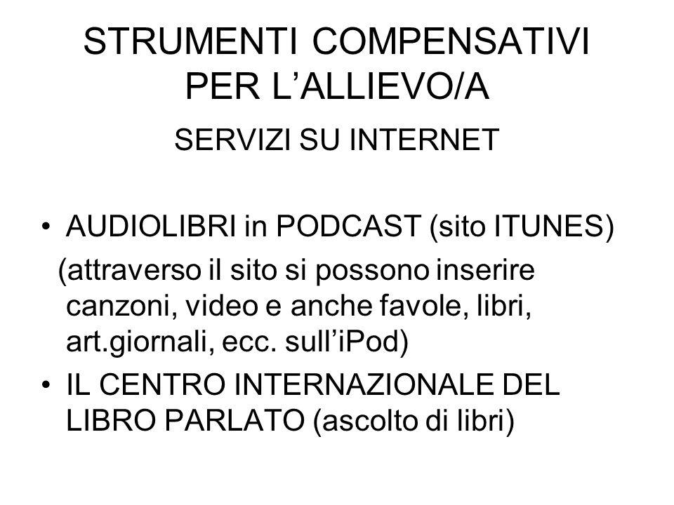 STRUMENTI COMPENSATIVI PER LALLIEVO/A SERVIZI SU INTERNET AUDIOLIBRI in PODCAST (sito ITUNES) (attraverso il sito si possono inserire canzoni, video e anche favole, libri, art.giornali, ecc.