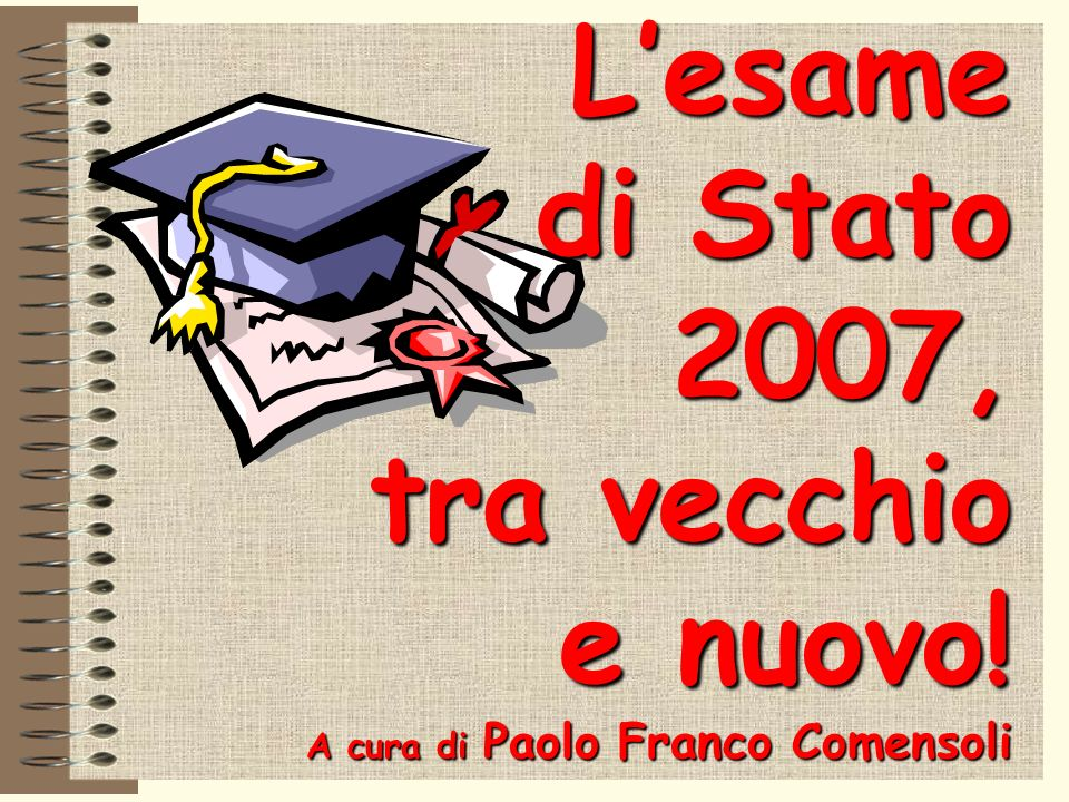 Lesame di Stato 2007, tra vecchio e nuovo! A cura di Paolo Franco Comensoli
