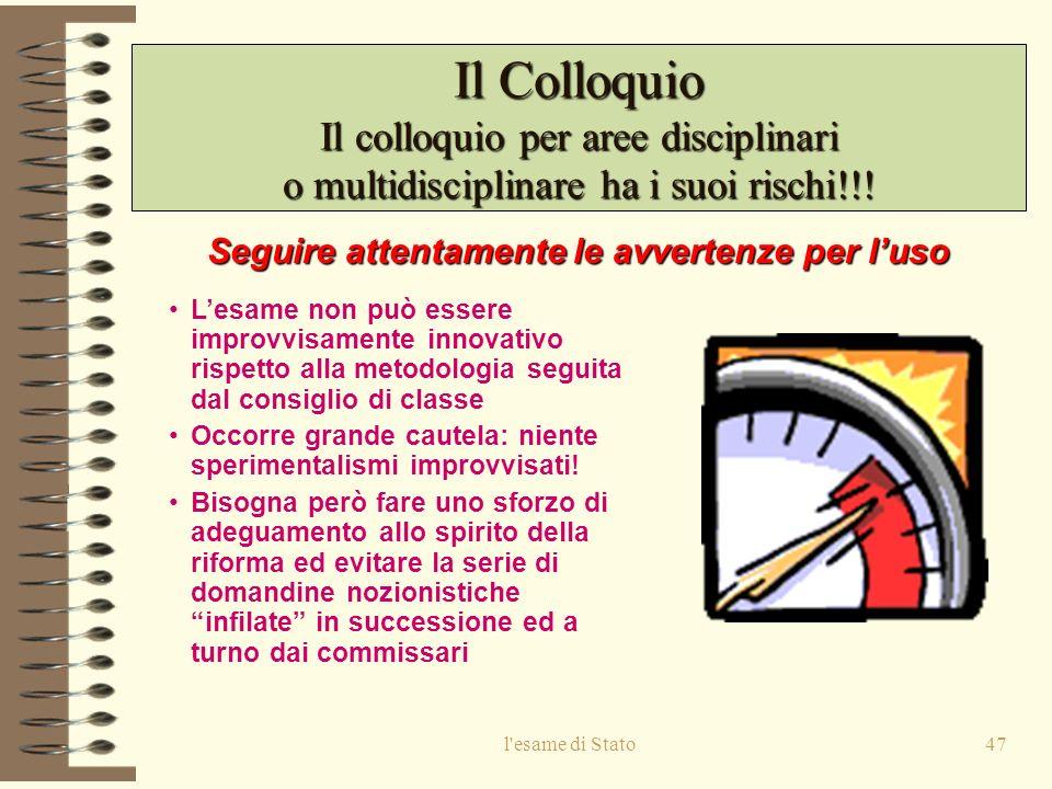 l esame di Stato47 Il Colloquio Il colloquio per aree disciplinari o multidisciplinare ha i suoi rischi!!.