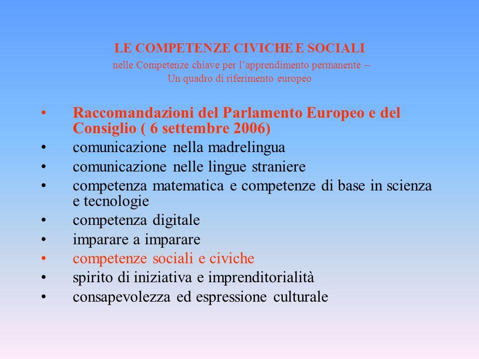 LE COMPETENZE CIVICHE E SOCIALI nelle Competenze chiave per lapprendimento permanente – Un quadro di riferimento europeo Raccomandazioni del Parlament