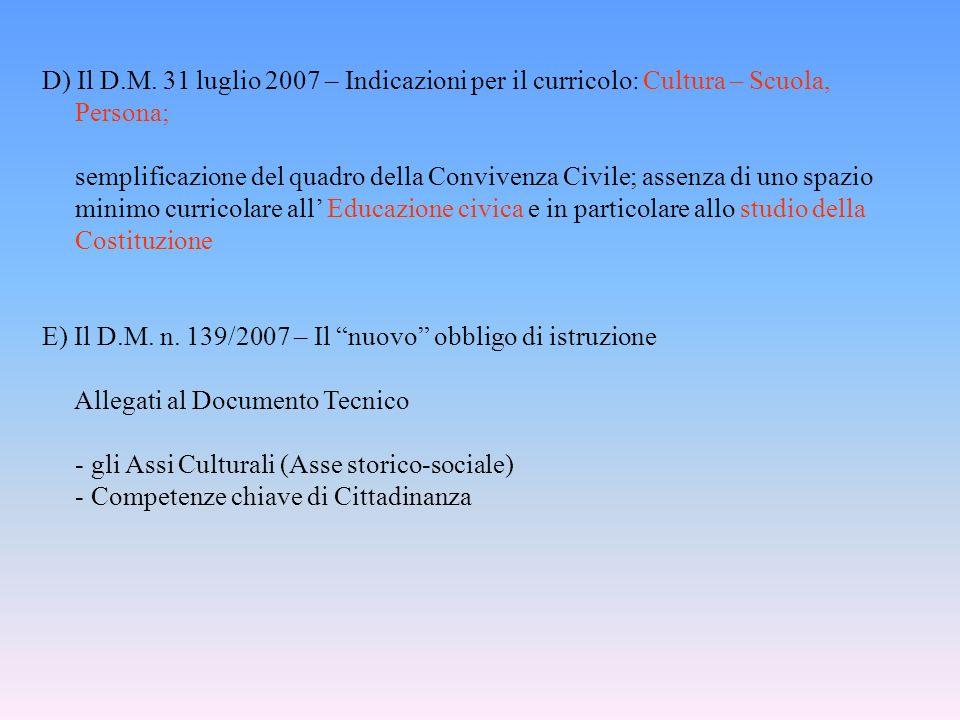 D) Il D.M. 31 luglio 2007 – Indicazioni per il curricolo: Cultura – Scuola, Persona; semplificazione del quadro della Convivenza Civile; assenza di un