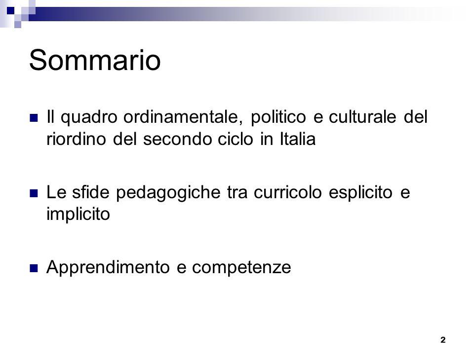 2 Sommario Il quadro ordinamentale, politico e culturale del riordino del secondo ciclo in Italia Le sfide pedagogiche tra curricolo esplicito e implicito Apprendimento e competenze