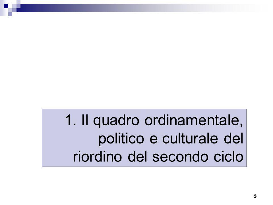3 1. Il quadro ordinamentale, politico e culturale del riordino del secondo ciclo