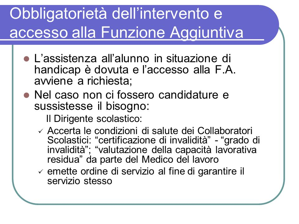 Obbligatorietà dellintervento e accesso alla Funzione Aggiuntiva Lassistenza allalunno in situazione di handicap è dovuta e laccesso alla F.A. avviene
