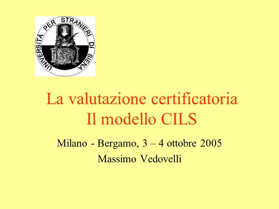 La valutazione certificatoria Il modello CILS Milano - Bergamo, 3 – 4 ottobre 2005 Massimo Vedovelli
