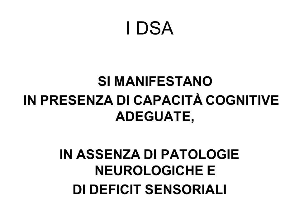 I DSA SI MANIFESTANO IN PRESENZA DI CAPACITÀ COGNITIVE ADEGUATE, IN ASSENZA DI PATOLOGIE NEUROLOGICHE E DI DEFICIT SENSORIALI