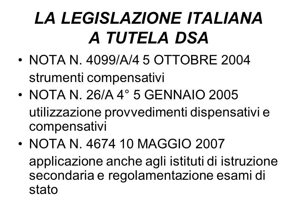 LA LEGISLAZIONE ITALIANA A TUTELA DSA NOTA N. 4099/A/4 5 OTTOBRE 2004 strumenti compensativi NOTA N. 26/A 4° 5 GENNAIO 2005 utilizzazione provvediment