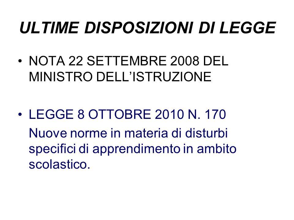 ULTIME DISPOSIZIONI DI LEGGE NOTA 22 SETTEMBRE 2008 DEL MINISTRO DELLISTRUZIONE LEGGE 8 OTTOBRE 2010 N. 170 Nuove norme in materia di disturbi specifi