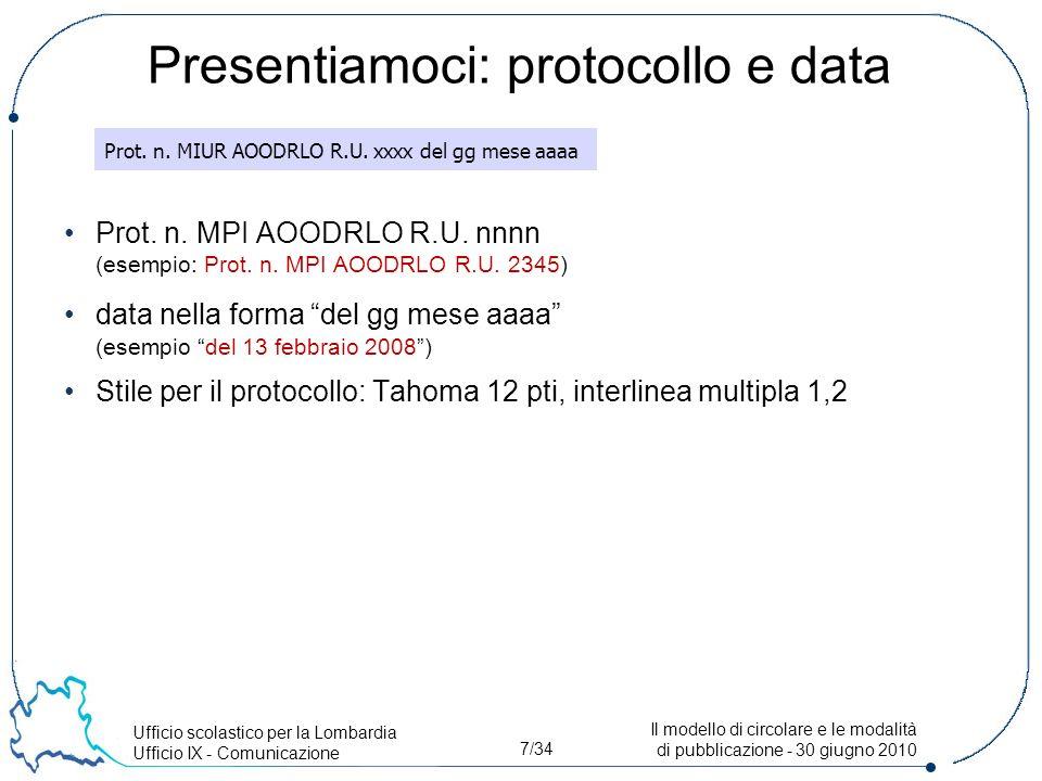 Ufficio scolastico per la Lombardia Ufficio IX - Comunicazione 7/34 Il modello di circolare e le modalità di pubblicazione - 30 giugno 2010 Presentiamoci: protocollo e data Prot.