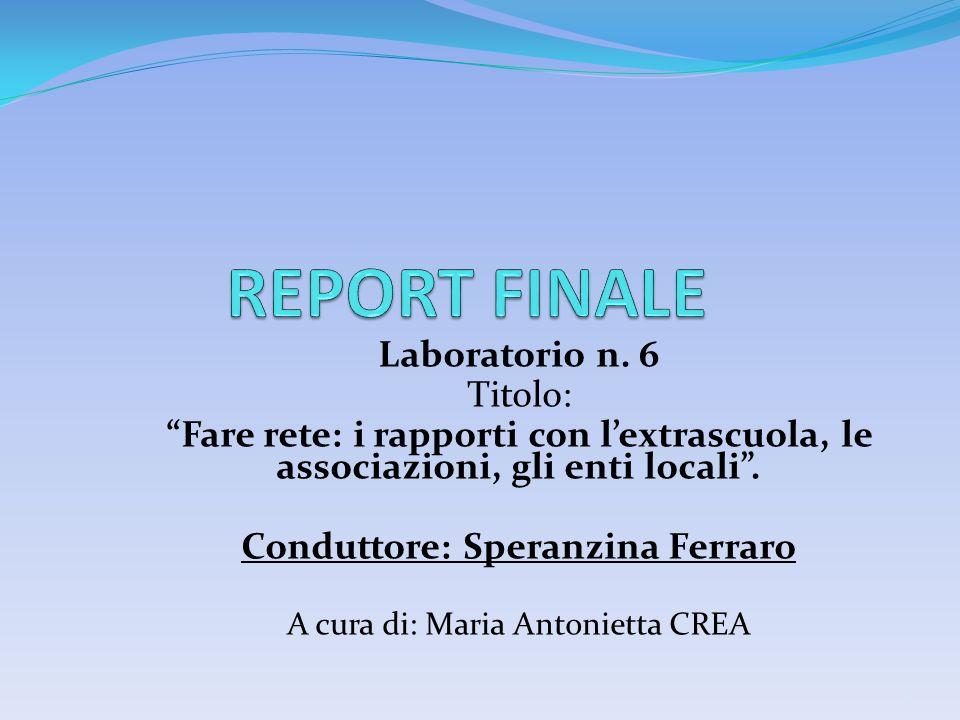 Gruppo Reti: temi di lavoro e premesse Il laboratorio n° 6 ha avuto come oggetto: Fare rete: i rapporti con lextrascuola, le associazioni, gli enti locali.