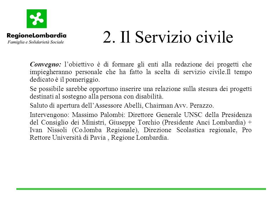 2. Il Servizio civile Convegno: lobiettivo è di formare gli enti alla redazione dei progetti che impiegheranno personale che ha fatto la scelta di ser