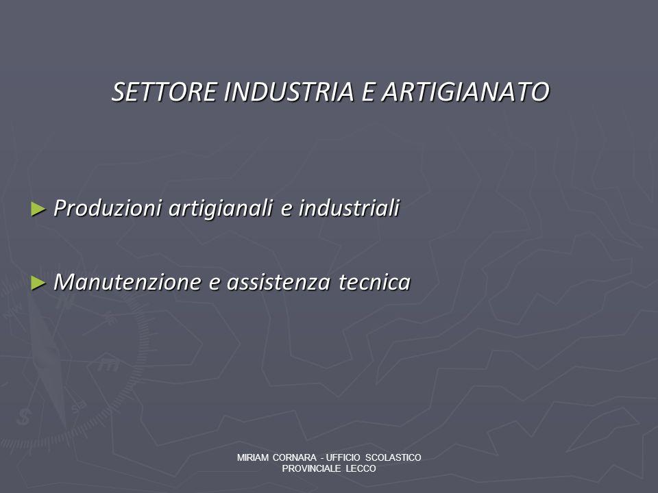 SETTORE INDUSTRIA E ARTIGIANATO Produzioni artigianali e industriali Produzioni artigianali e industriali Manutenzione e assistenza tecnica Manutenzio