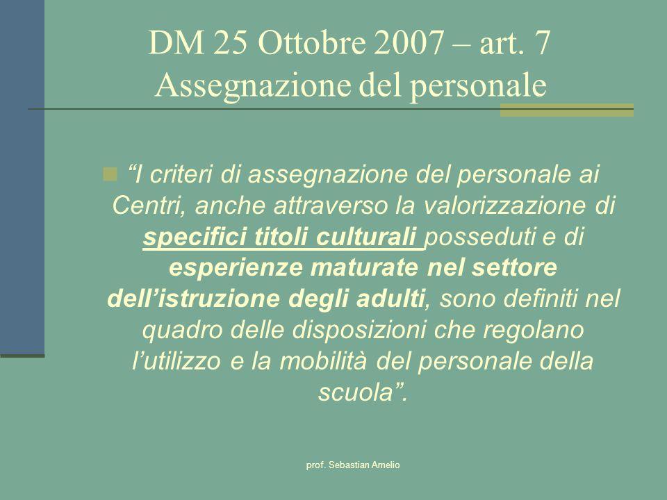 prof. Sebastian Amelio DM 25 Ottobre 2007 – art. 7 Assegnazione del personale I criteri di assegnazione del personale ai Centri, anche attraverso la v