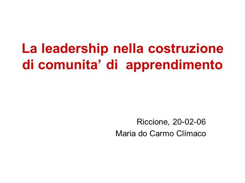 La leadership nella costruzione di comunita di apprendimento Riccione, 20-02-06 Maria do Carmo Clímaco