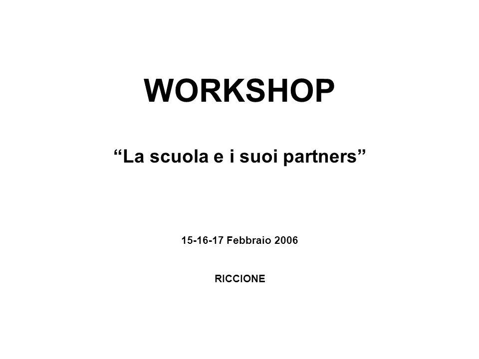 WORKSHOP La scuola e i suoi partners 15-16-17 Febbraio 2006 RICCIONE