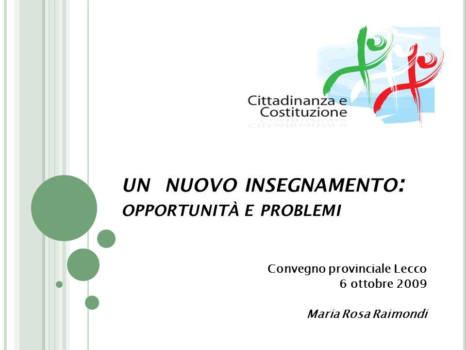 UN NUOVO INSEGNAMENTO : OPPORTUNITÀ E PROBLEMI Convegno provinciale Lecco 6 ottobre 2009 Maria Rosa Raimondi