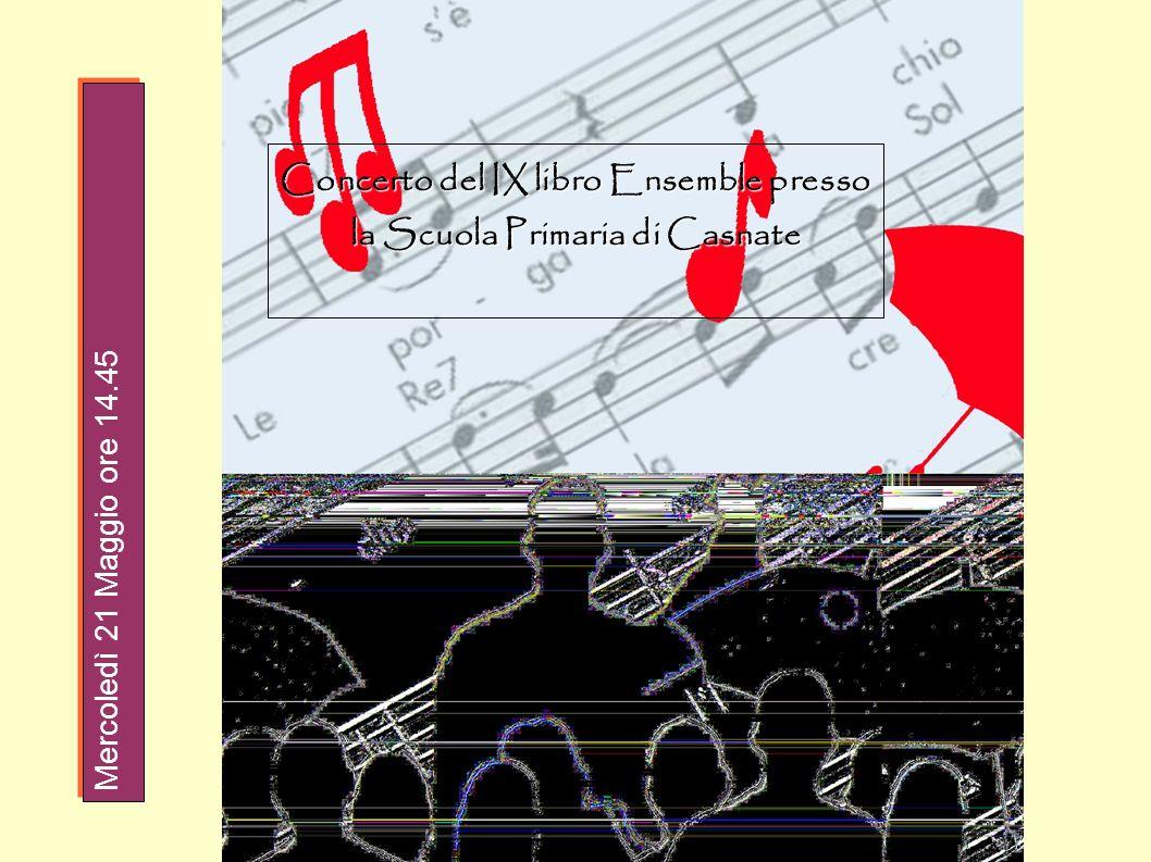 Concerto del IX libro Ensemble presso la Scuola Primaria di Casnate Mercoledì 21 Maggio ore 14.45