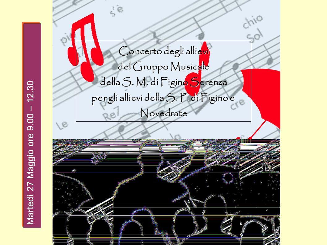 Concerto degli allievi del Gruppo Musicale della S. M. di Figino Serenza per gli allievi della S. P. di Figino e Novedrate Martedì 27 Maggio ore 9.00