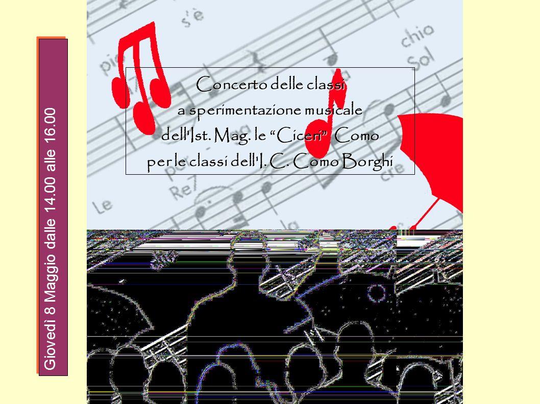 Concerto delle classi a sperimentazione musicale dell'Ist. Mag. le Ciceri Como per le classi dell'I. C. Como Borghi Giovedì 8 Maggio dalle 14.00 alle