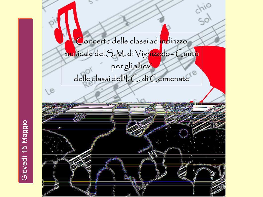 Concerto delle classi ad indirizzo musicale del S.M. di Vighizzolo - Cantù per gli allievi delle classi dell'I. C. di Cermenate Giovedì 15 Maggio