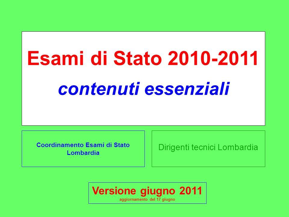 Dirigenti tecnici Lombardia Esami di Stato 2010-2011 contenuti essenziali Coordinamento Esami di Stato Lombardia Versione giugno 2011 aggiornamento del 17 giugno