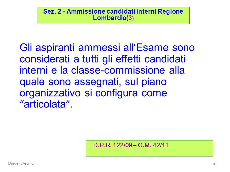 Dirigenti tecnici 10 Gli aspiranti ammessi all Esame sono considerati a tutti gli effetti candidati interni e la classe-commissione alla quale sono as