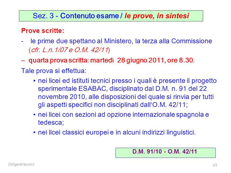 Dirigenti tecnici 23 Prove scritte: - le prime due spettano al Ministero, la terza alla Commissione (cfr. L.n.1/07 e O.M. 42/11) – quarta prova scritt