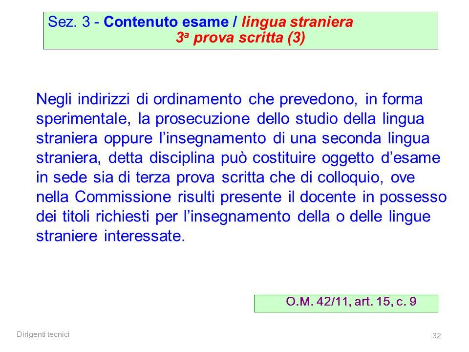 Dirigenti tecnici 32 Sez. 3 - Contenuto esame / lingua straniera 3 a prova scritta (3) Negli indirizzi di ordinamento che prevedono, in forma sperimen