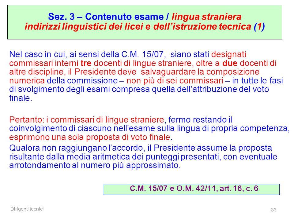 Dirigenti tecnici 33 Nel caso in cui, ai sensi della C.M. 15/07, siano stati designati commissari interni tre docenti di lingue straniere, oltre a due