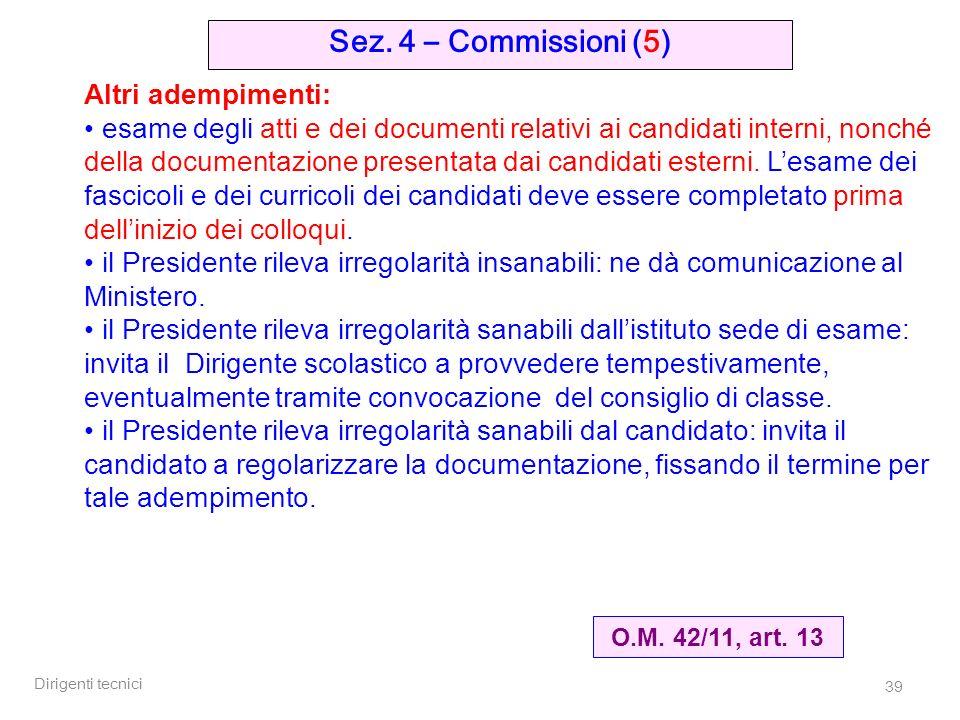 Dirigenti tecnici 39 Sez. 4 – Commissioni (5) O.M. 42/11, art. 13 Altri adempimenti: esame degli atti e dei documenti relativi ai candidati interni, n