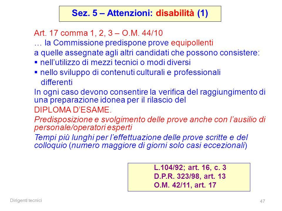 Dirigenti tecnici 47 Art. 17 comma 1, 2, 3 – O.M. 44/10 … la Commissione predispone prove equipollenti a quelle assegnate agli altri candidati che pos