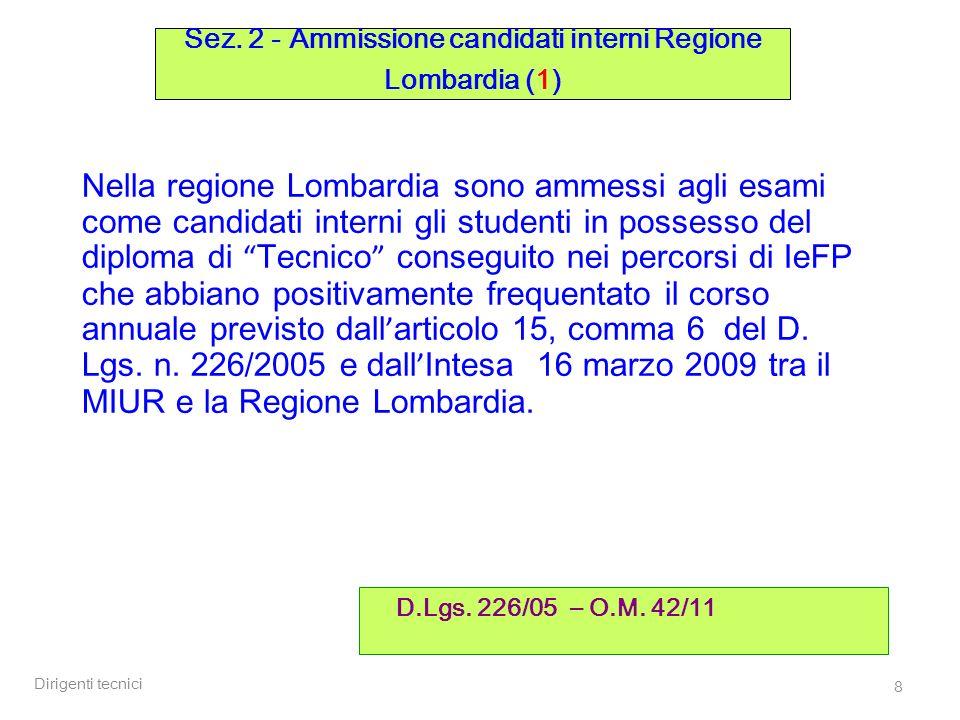Dirigenti tecnici 8 Nella regione Lombardia sono ammessi agli esami come candidati interni gli studenti in possesso del diploma di Tecnico conseguito nei percorsi di IeFP che abbiano positivamente frequentato il corso annuale previsto dall articolo 15, comma 6 del D.