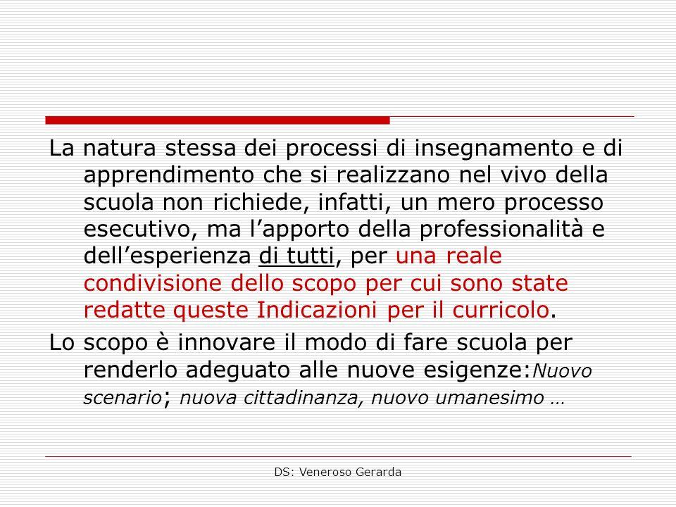 DS: Veneroso Gerarda La natura stessa dei processi di insegnamento e di apprendimento che si realizzano nel vivo della scuola non richiede, infatti, u