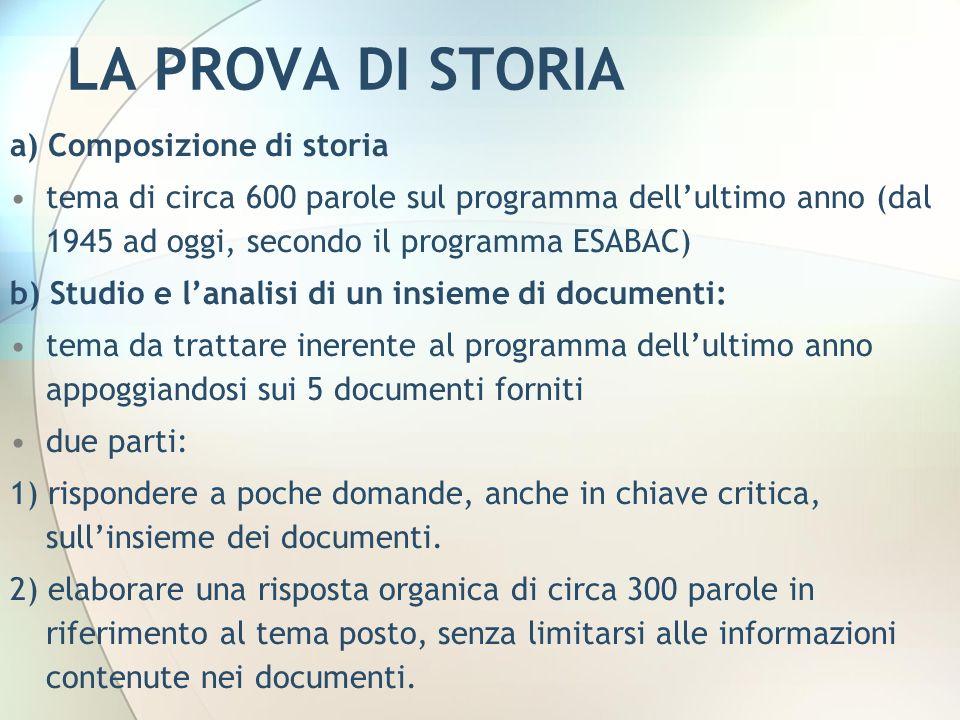 LA PROVA DI STORIA a) Composizione di storia tema di circa 600 parole sul programma dellultimo anno (dal 1945 ad oggi, secondo il programma ESABAC) b)