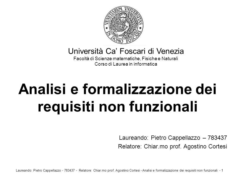 Analisi e formalizzazione dei requisiti non funzionali Laureando: Pietro Cappellazzo – 783437 Relatore: Chiar.mo prof. Agostino Cortesi Università Ca